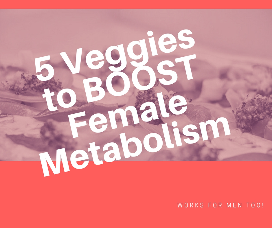 5 Veggies to BOOST Female Metabolism